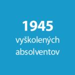 1945 vyškolených absolventov
